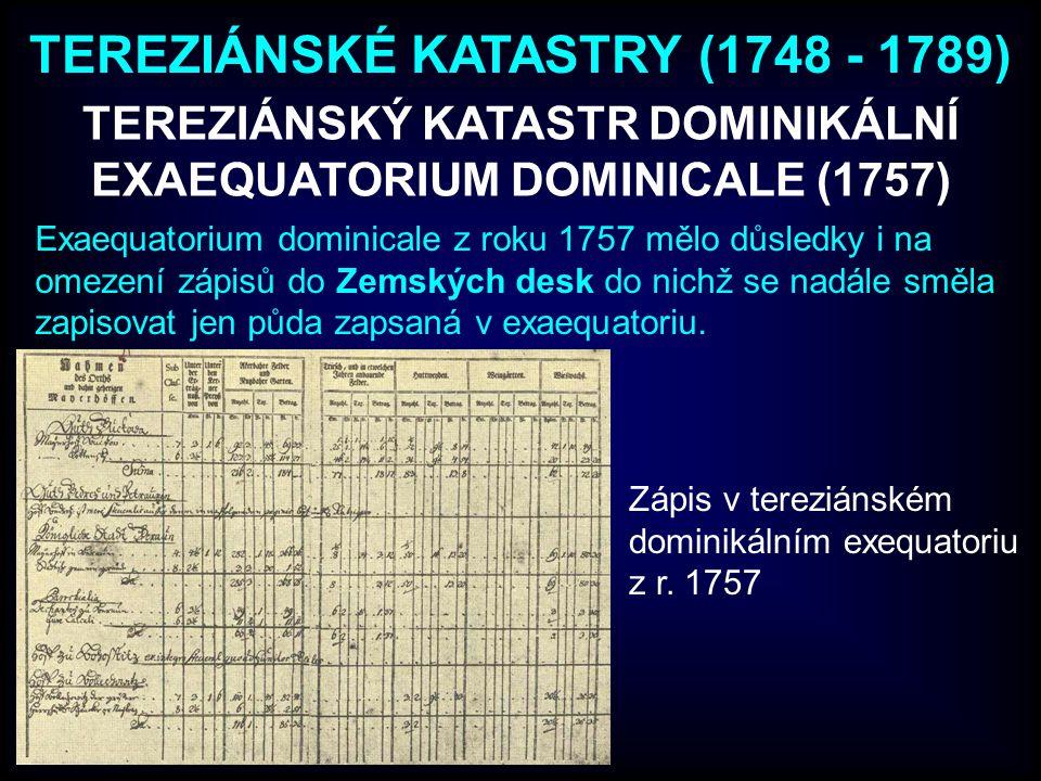 Exaequatorium dominicale z roku 1757 mělo důsledky i na omezení zápisů do Zemských desk do nichž se nadále směla zapisovat jen půda zapsaná v exaequat
