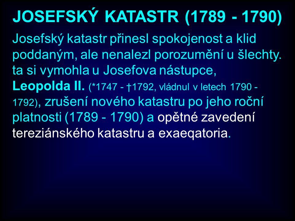 Josefský katastr přinesl spokojenost a klid poddaným, ale nenalezl porozumění u šlechty. ta si vymohla u Josefova nástupce, Leopolda II. (*1747 - †179