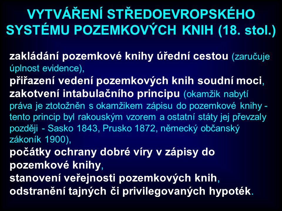 zakládání pozemkové knihy úřední cestou (zaručuje úplnost evidence), přiřazení vedení pozemkových knih soudní moci, zakotvení intabulačního principu (okamžik nabytí práva je ztotožněn s okamžikem zápisu do pozemkové knihy - tento princip byl rakouským vzorem a ostatní státy jej převzaly později - Sasko 1843, Prusko 1872, německý občanský zákoník 1900), počátky ochrany dobré víry v zápisy do pozemkové knihy, stanovení veřejnosti pozemkových knih, odstranění tajných či privilegovaných hypoték.