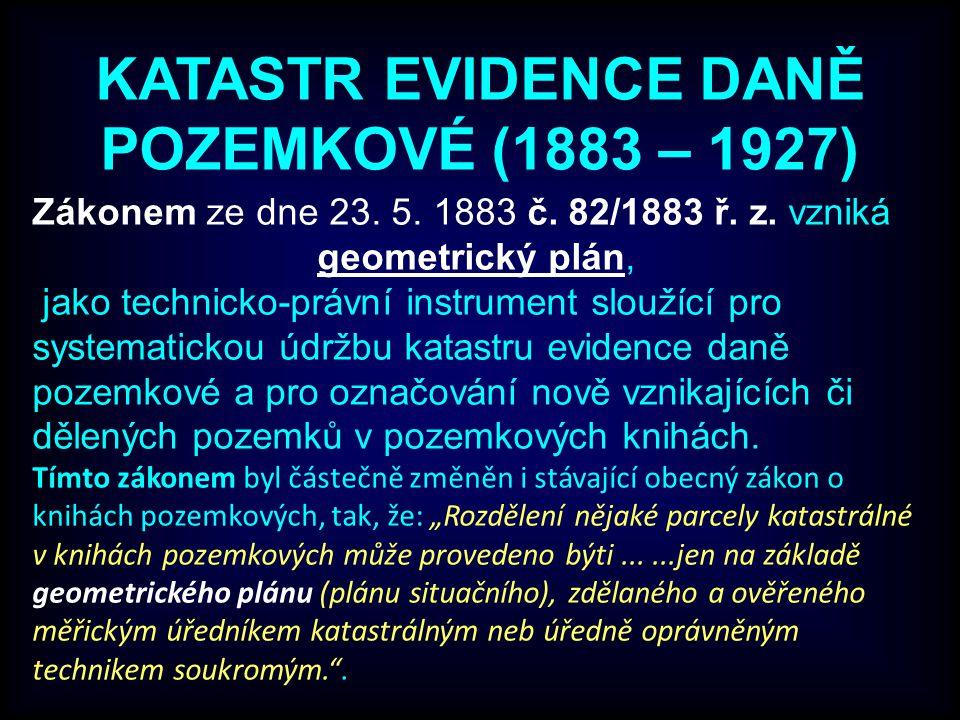 KATASTR EVIDENCE DANĚ POZEMKOVÉ (1883 – 1927) Zákonem ze dne 23.