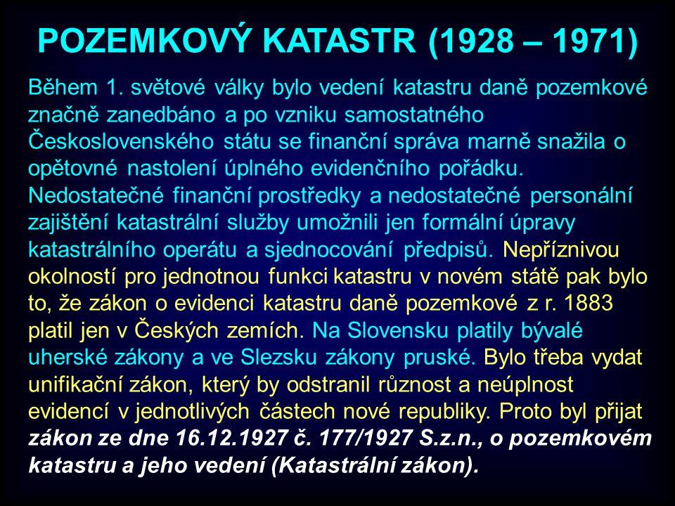 POZEMKOVÝ KATASTR (1928 – 1971) Během 1. světové války bylo vedení katastru daně pozemkové značně zanedbáno a po vzniku samostatného Československého