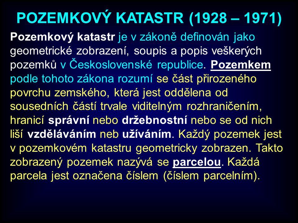 POZEMKOVÝ KATASTR (1928 – 1971) Pozemkový katastr je v zákoně definován jako geometrické zobrazení, soupis a popis veškerých pozemků v Československé republice.