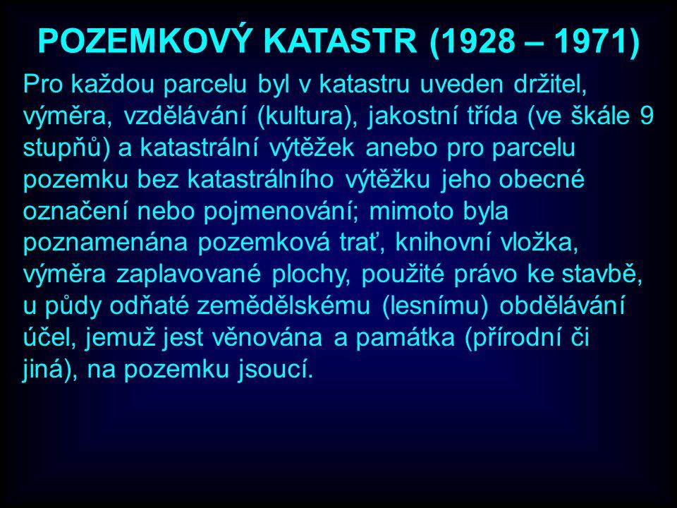 POZEMKOVÝ KATASTR (1928 – 1971) Pro každou parcelu byl v katastru uveden držitel, výměra, vzdělávání (kultura), jakostní třída (ve škále 9 stupňů) a k