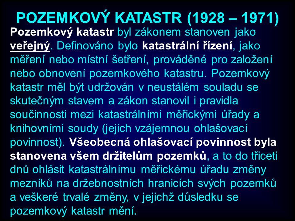 POZEMKOVÝ KATASTR (1928 – 1971) Pozemkový katastr byl zákonem stanoven jako veřejný.