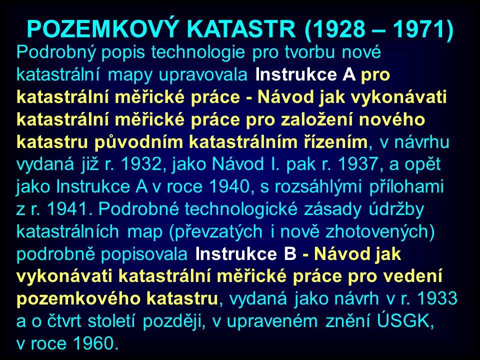 POZEMKOVÝ KATASTR (1928 – 1971) Podrobný popis technologie pro tvorbu nové katastrální mapy upravovala Instrukce A pro katastrální měřické práce - Náv