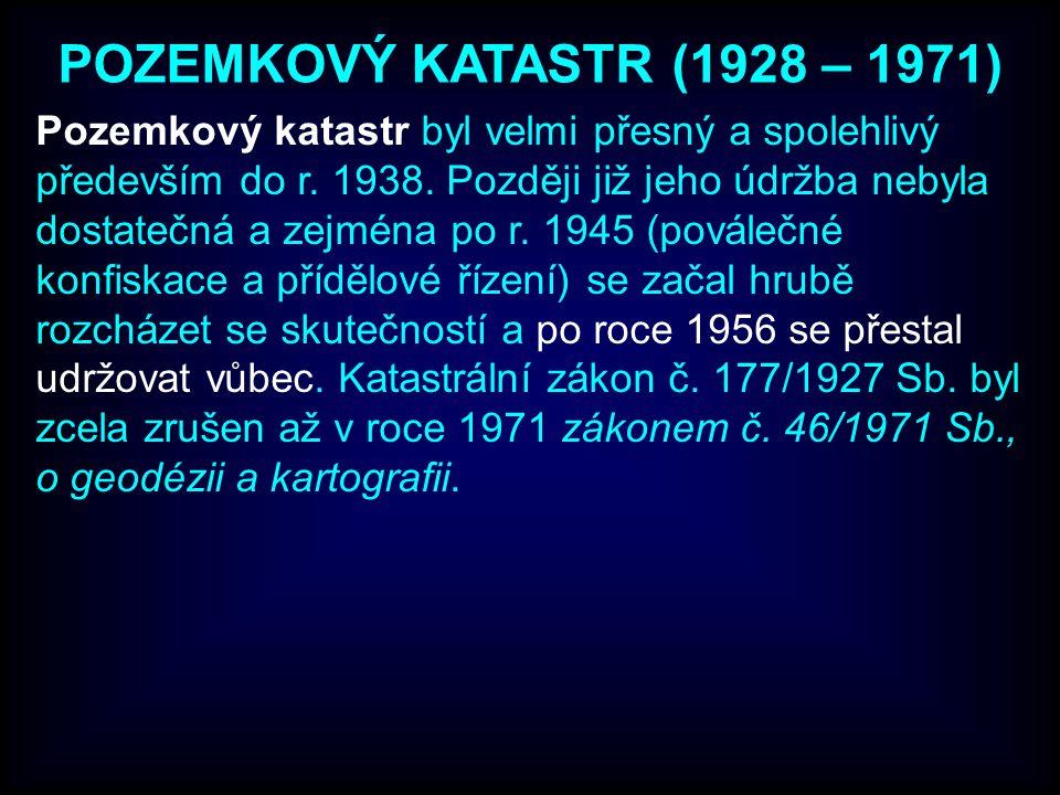 POZEMKOVÝ KATASTR (1928 – 1971) Pozemkový katastr byl velmi přesný a spolehlivý především do r.
