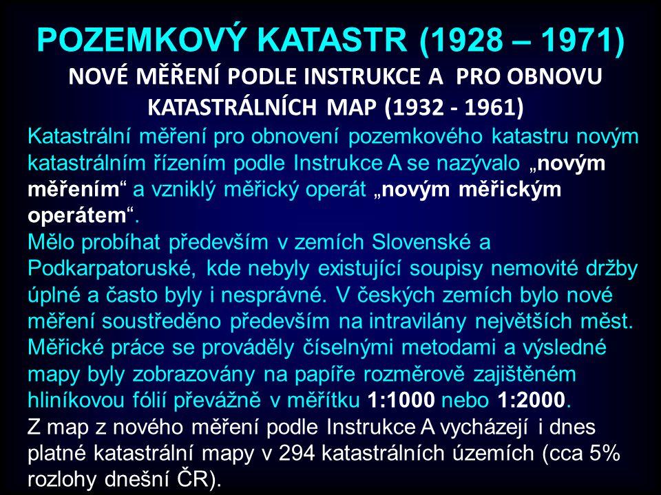 """POZEMKOVÝ KATASTR (1928 – 1971) Katastrální měření pro obnovení pozemkového katastru novým katastrálním řízením podle Instrukce A se nazývalo """"novým měřením a vzniklý měřický operát """"novým měřickým operátem ."""