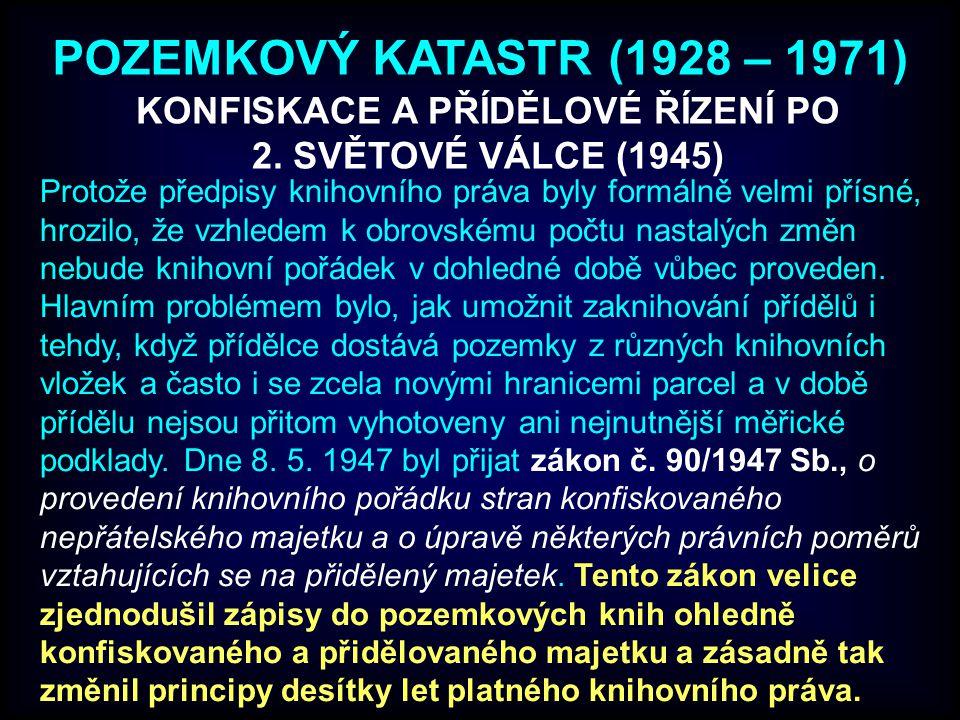 POZEMKOVÝ KATASTR (1928 – 1971) Protože předpisy knihovního práva byly formálně velmi přísné, hrozilo, že vzhledem k obrovskému počtu nastalých změn n