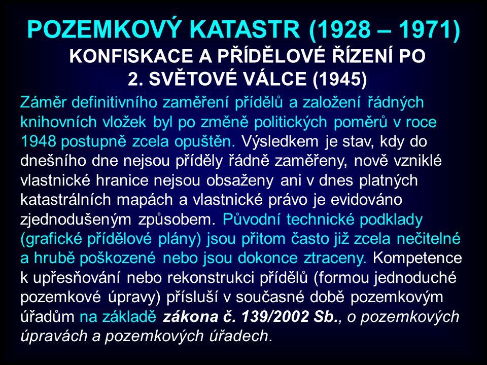 POZEMKOVÝ KATASTR (1928 – 1971) Záměr definitivního zaměření přídělů a založení řádných knihovních vložek byl po změně politických poměrů v roce 1948 postupně zcela opuštěn.