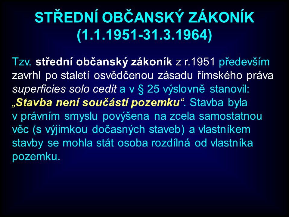 STŘEDNÍ OBČANSKÝ ZÁKONÍK (1.1.1951-31.3.1964) Tzv. střední občanský zákoník z r.1951 především zavrhl po staletí osvědčenou zásadu římského práva supe