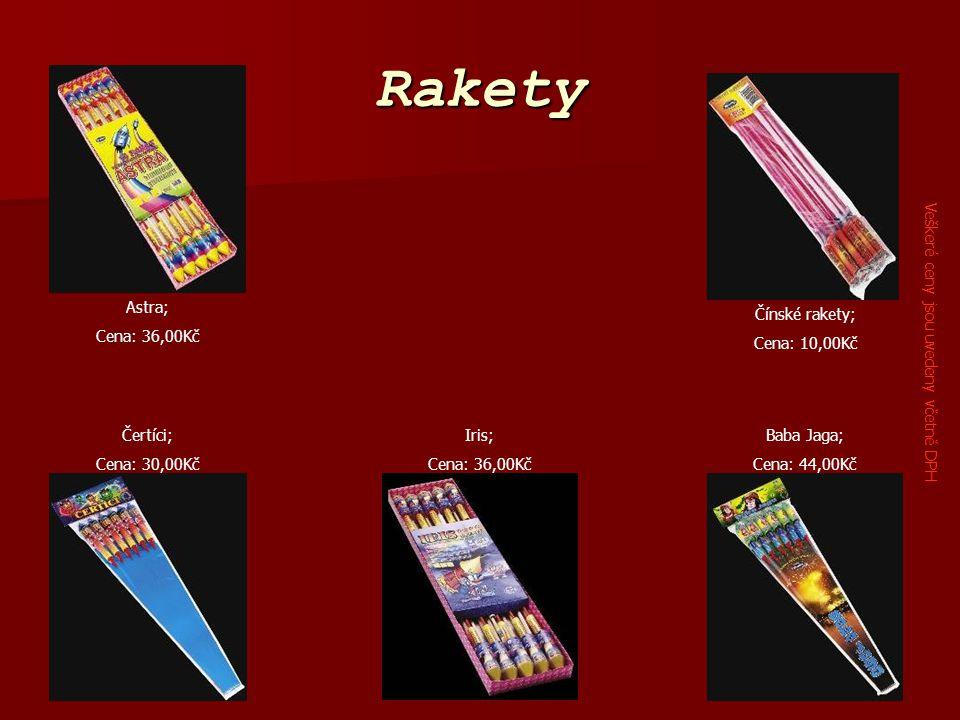 Rakety Astra; Cena: 36,00Kč Baba Jaga; Cena: 44,00Kč Čertíci; Cena: 30,00Kč Čínské rakety; Cena: 10,00Kč Iris; Cena: 36,00Kč Veškeré ceny jsou uvedeny včetně DPH