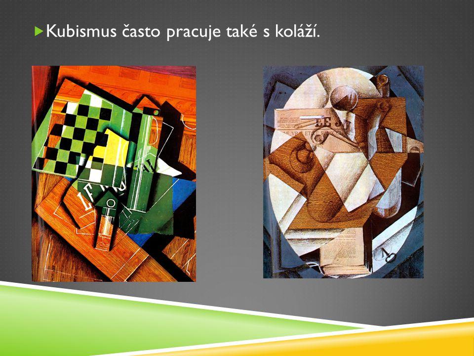  Kubismus často pracuje také s koláží.