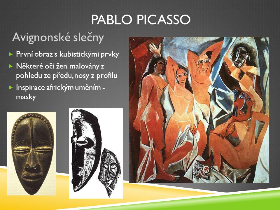 PABLO PICASSO Avignonské slečny  První obraz s kubistickými prvky  Některé oči žen malovány z pohledu ze předu, nosy z profilu  Inspirace africkým