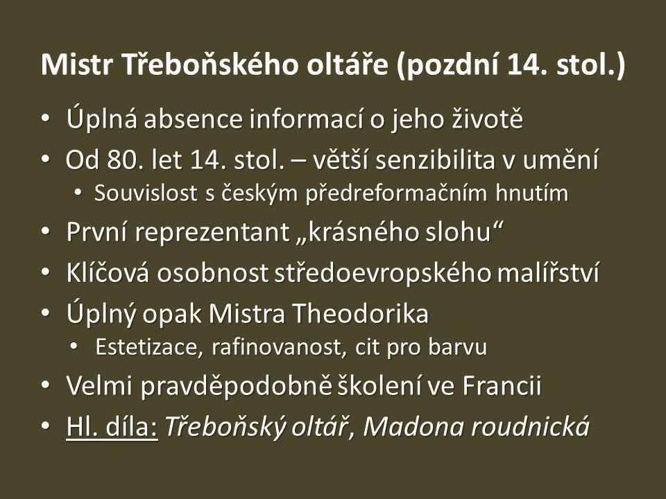 Mistr Třeboňského oltáře (pozdní 14. stol.) Úplná absence informací o jeho životě Úplná absence informací o jeho životě Od 80. let 14. stol. – větší s
