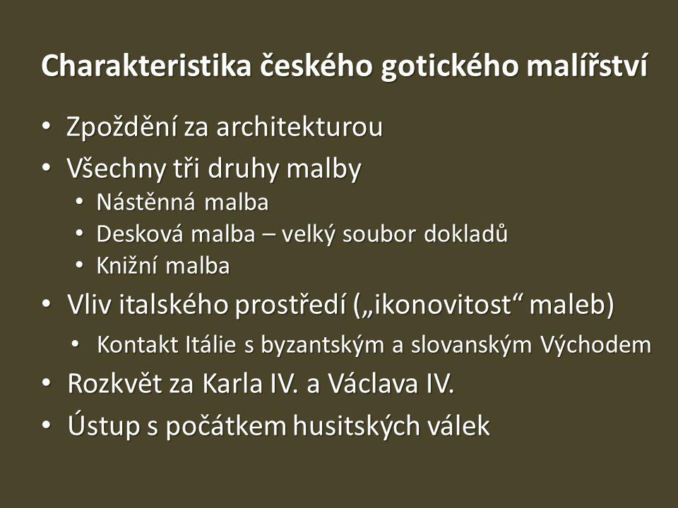 Charakteristika českého gotického malířství Zpoždění za architekturou Zpoždění za architekturou Všechny tři druhy malby Všechny tři druhy malby Nástěn