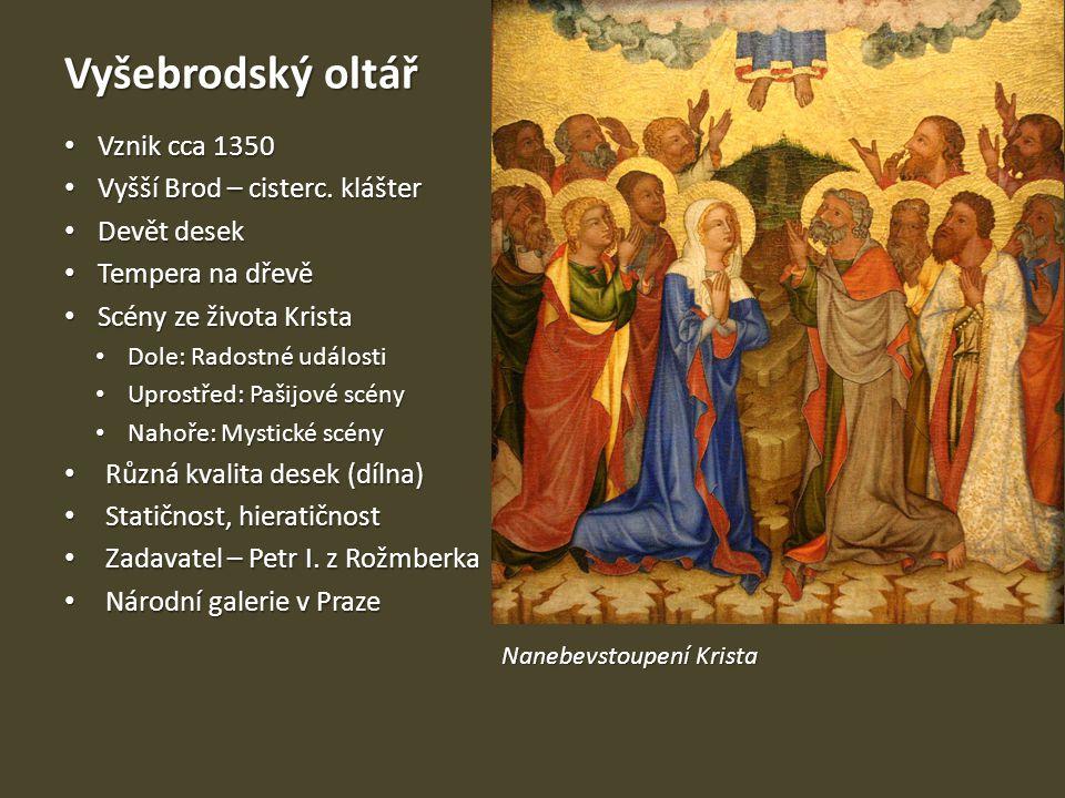 Vyšebrodský oltář Vznik cca 1350 Vznik cca 1350 Vyšší Brod – cisterc. klášter Vyšší Brod – cisterc. klášter Devět desek Devět desek Tempera na dřevě T