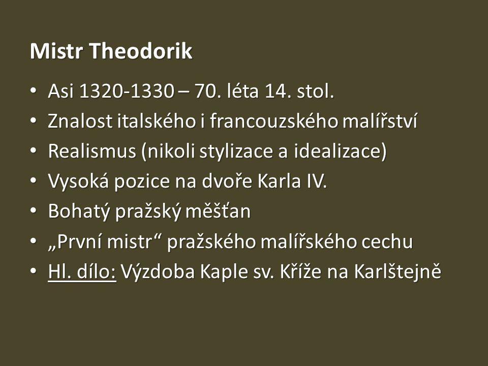 Mistr Theodorik Asi 1320-1330 – 70. léta 14. stol. Asi 1320-1330 – 70. léta 14. stol. Znalost italského i francouzského malířství Znalost italského i