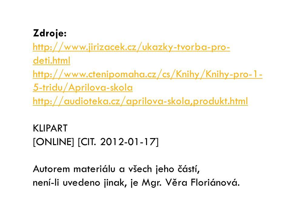 Zdroje: http://www.jirizacek.cz/ukazky-tvorba-pro- deti.html http://www.ctenipomaha.cz/cs/Knihy/Knihy-pro-1- 5-tridu/Aprilova-skola http://audioteka.c