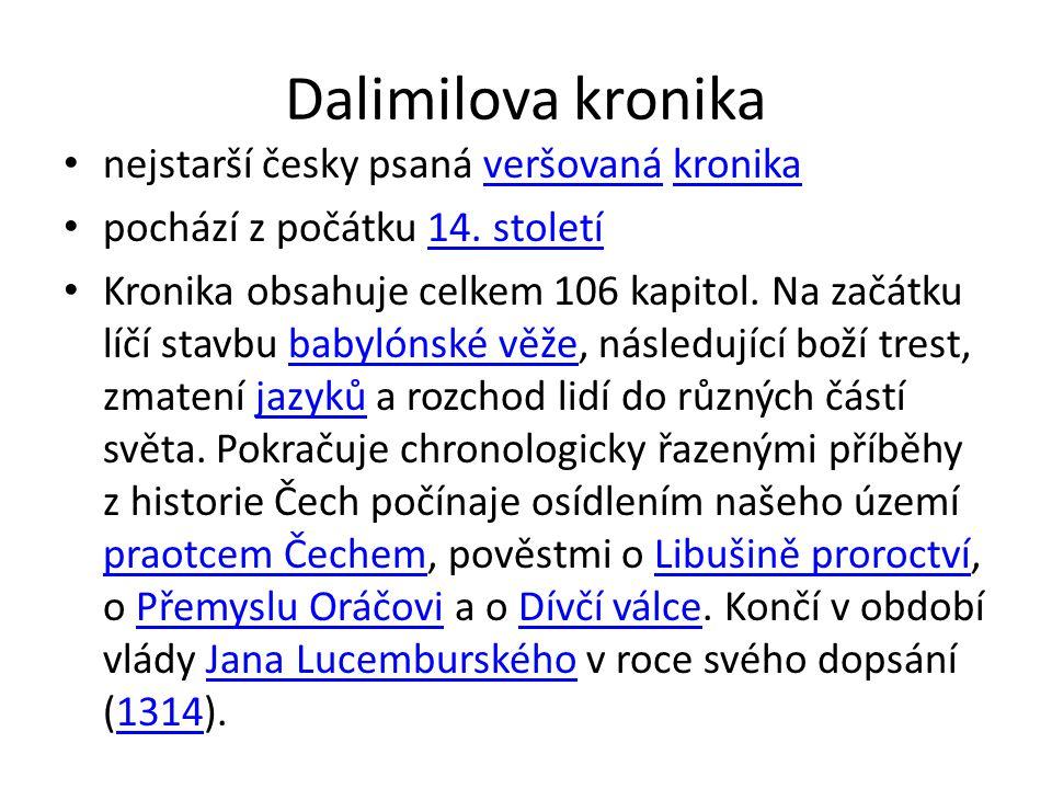 Dalimilova kronika nejstarší česky psaná veršovaná kronikaveršovanákronika pochází z počátku 14.