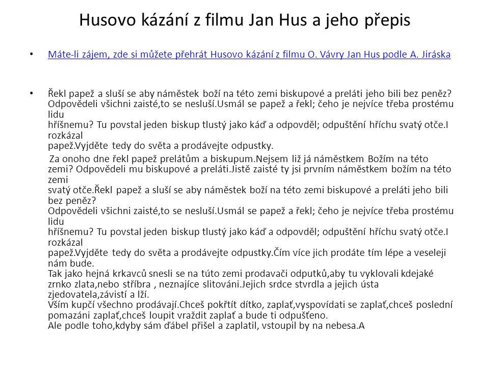 Husovo kázání z filmu Jan Hus a jeho přepis Máte-li zájem, zde si můžete přehrát Husovo kázání z filmu O.