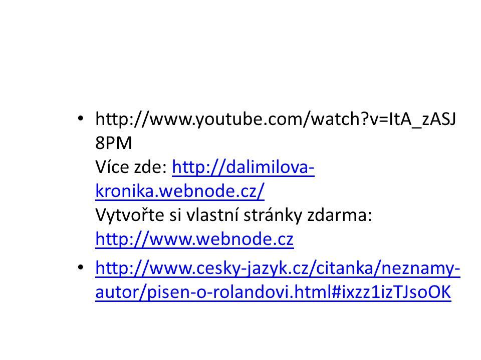 http://www.youtube.com/watch?v=ItA_zASJ 8PM Více zde: http://dalimilova- kronika.webnode.cz/ Vytvořte si vlastní stránky zdarma: http://www.webnode.czhttp://dalimilova- kronika.webnode.cz/ http://www.webnode.cz http://www.cesky-jazyk.cz/citanka/neznamy- autor/pisen-o-rolandovi.html#ixzz1izTJsoOK http://www.cesky-jazyk.cz/citanka/neznamy- autor/pisen-o-rolandovi.html#ixzz1izTJsoOK