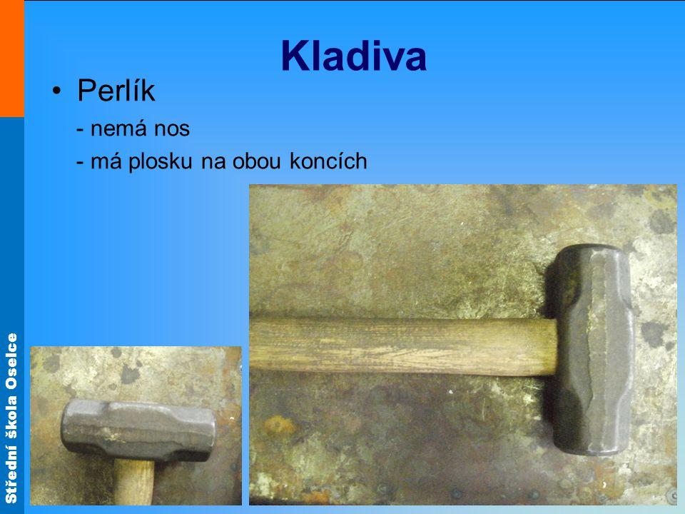 Střední škola Oselce Kladiva Perlík - nemá nos - má plosku na obou koncích