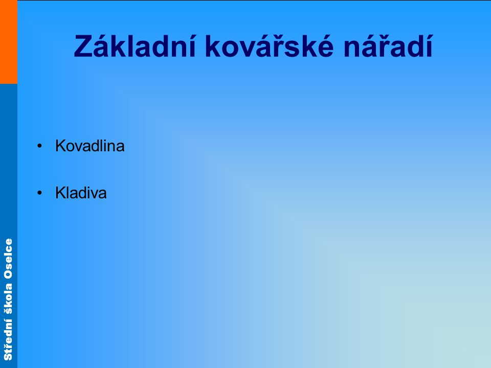 Střední škola Oselce Základní kovářské nářadí Kovadlina Kladiva