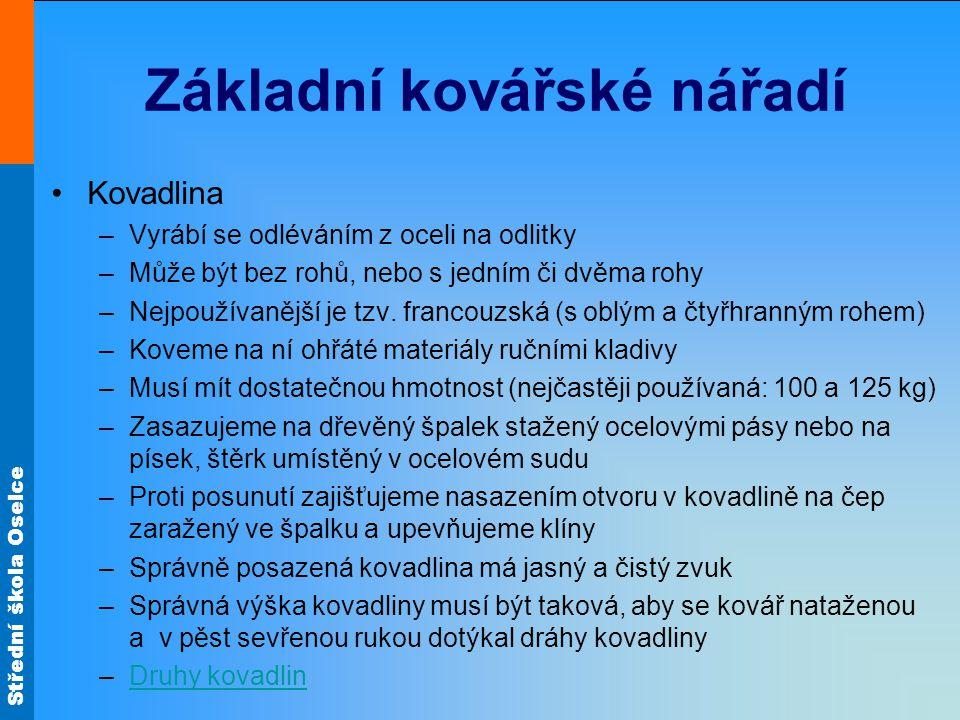 Střední škola Oselce Kladiva Příčné (křížové) kladivo - nos rovnoběžný s násadou Přitloukací kladivo - s nosem kolmým k násadě /