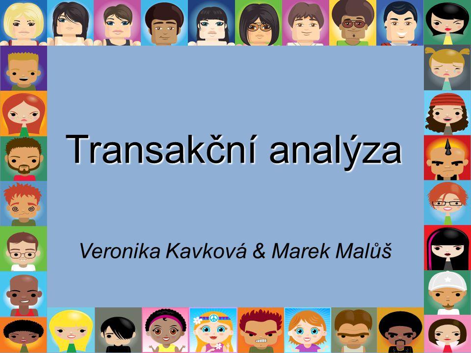 Transakční analýza Veronika Kavková & Marek Malůš