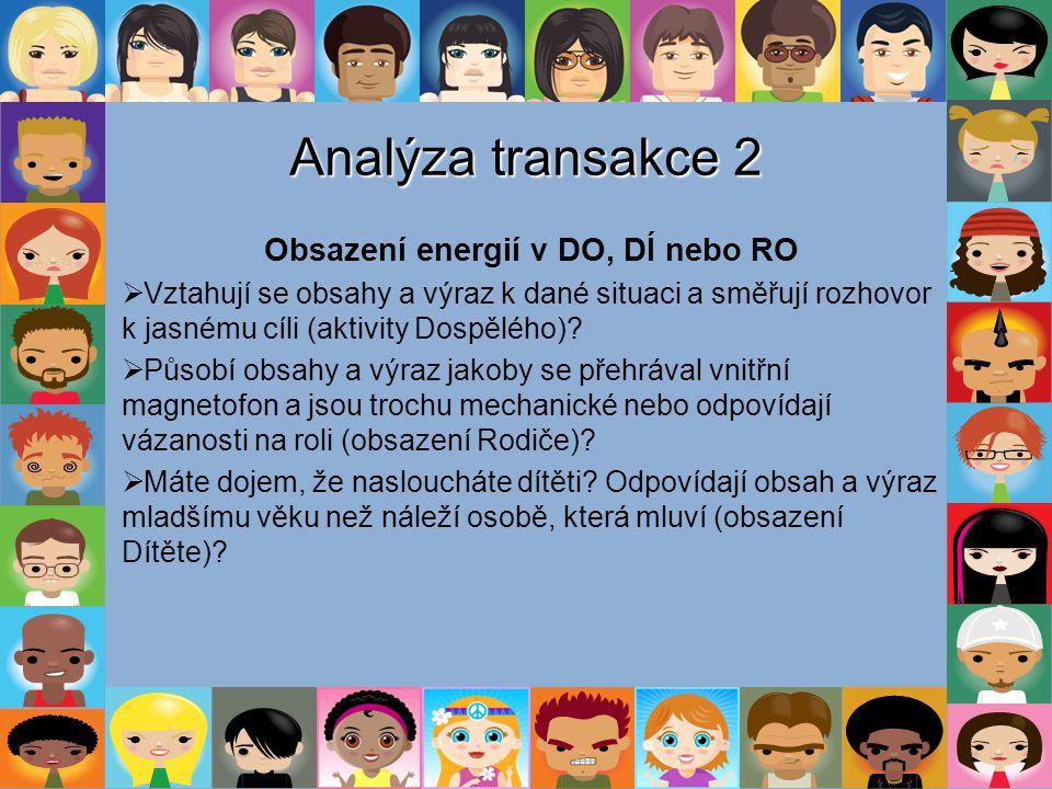 Analýza transakce 2 Obsazení energií v DO, DÍ nebo RO  Vztahují se obsahy a výraz k dané situaci a směřují rozhovor k jasnému cíli (aktivity Dospěléh