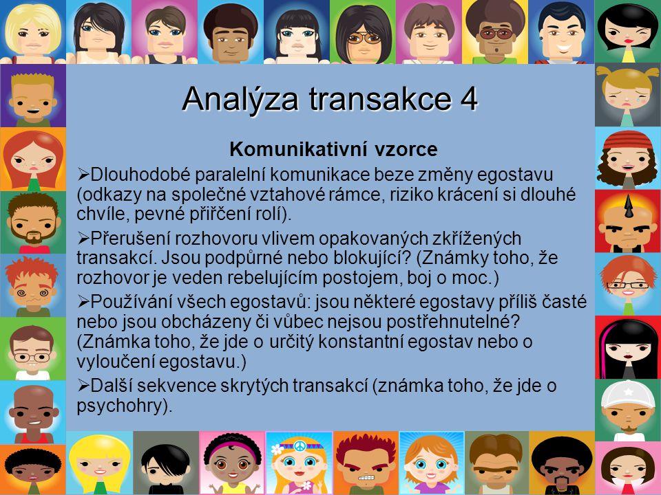 Analýza transakce 4 Komunikativní vzorce  Dlouhodobé paralelní komunikace beze změny egostavu (odkazy na společné vztahové rámce, riziko krácení si d