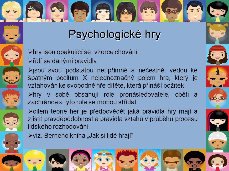 Psychologické hry  hry jsou opakující se vzorce chování  řídí se danými pravidly  jsou svou podstatou neupřímné a nečestné, vedou ke špatným pocitů