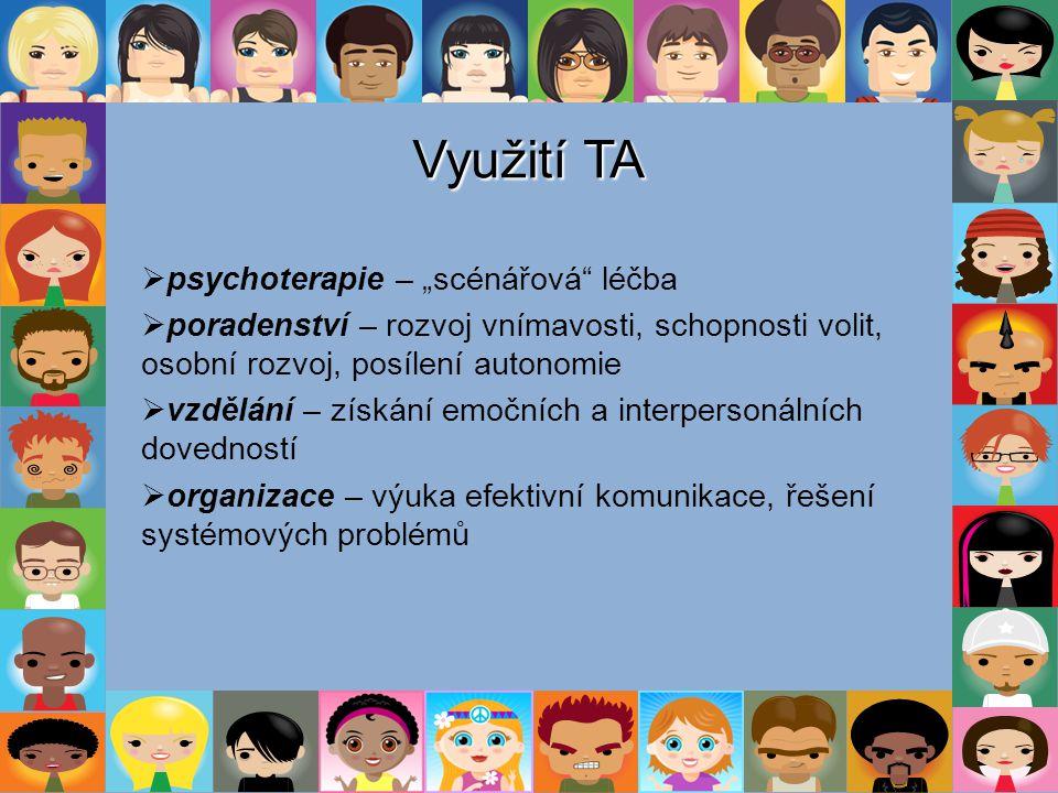 """Využití TA  psychoterapie – """"scénářová"""" léčba  poradenství – rozvoj vnímavosti, schopnosti volit, osobní rozvoj, posílení autonomie  vzdělání – zís"""