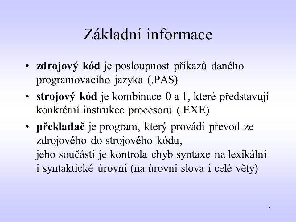 5 Základní informace zdrojový kód je posloupnost příkazů daného programovacího jazyka (.PAS) strojový kód je kombinace 0 a 1, které představují konkré