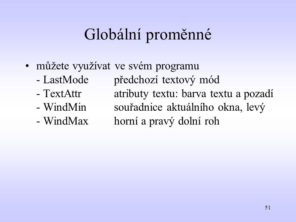 51 Globální proměnné můžete využívat ve svém programu - LastModepředchozí textový mód - TextAttratributy textu: barva textu a pozadí - WindMinsouřadni