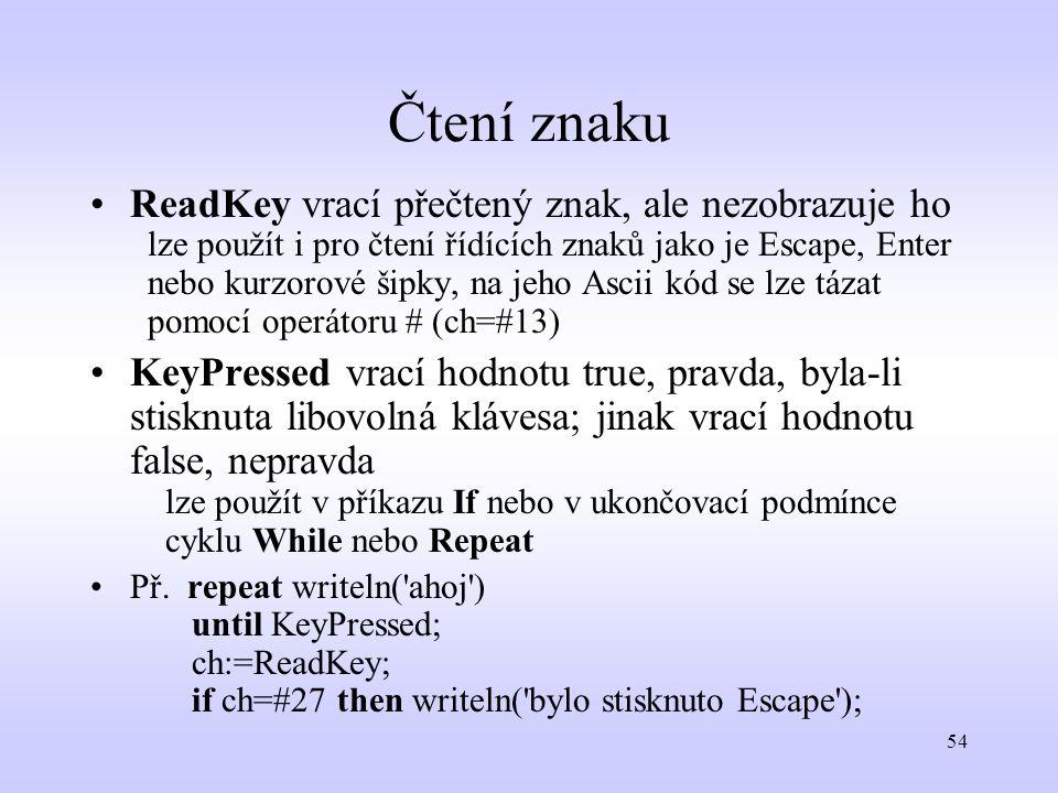 54 Čtení znaku ReadKeyvrací přečtený znak, ale nezobrazuje ho lze použít i pro čtení řídících znaků jako je Escape, Enter nebo kurzorové šipky, na jeh