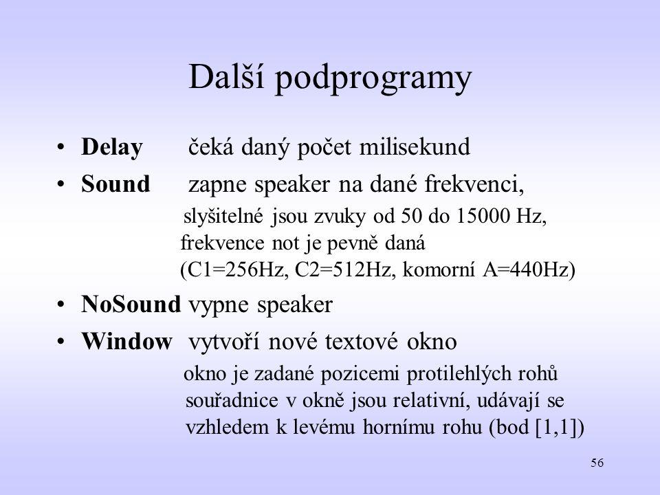 56 Další podprogramy Delayčeká daný počet milisekund Soundzapne speaker na dané frekvenci, slyšitelné jsou zvuky od 50 do 15000 Hz, frekvence not je p