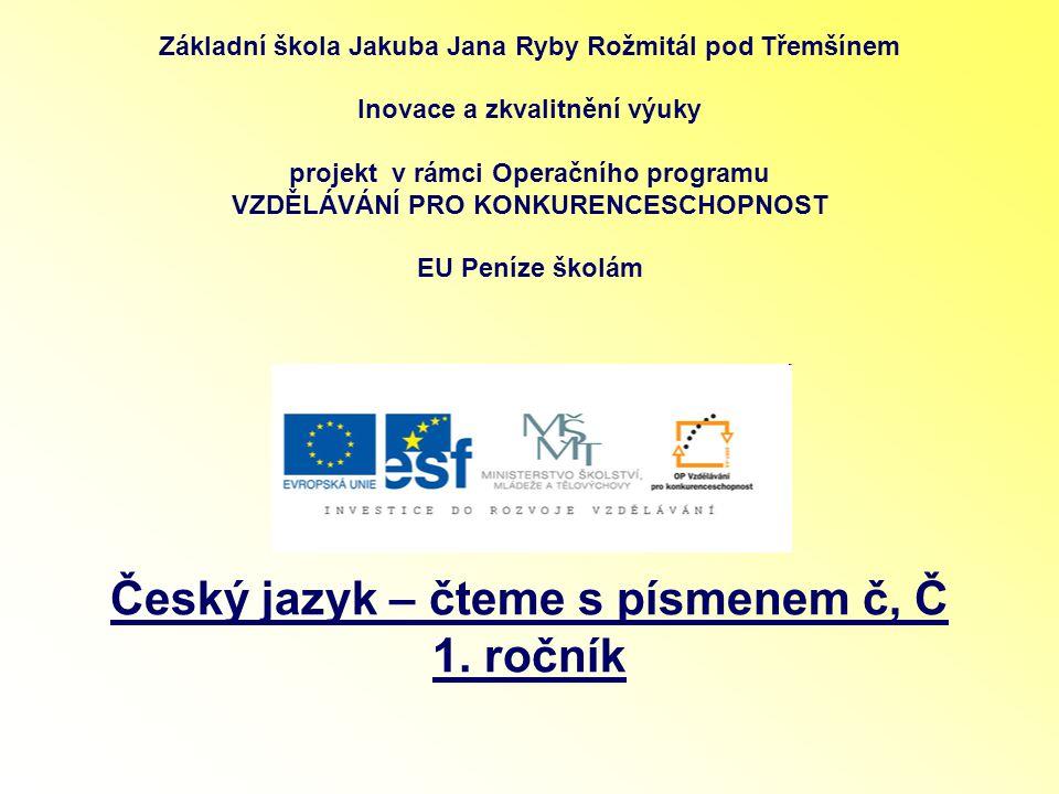 Téma: Český jazyk - Čteme s písmenem č, Č - 1.ročník Použitý software: držitel licence - ZŠ J.