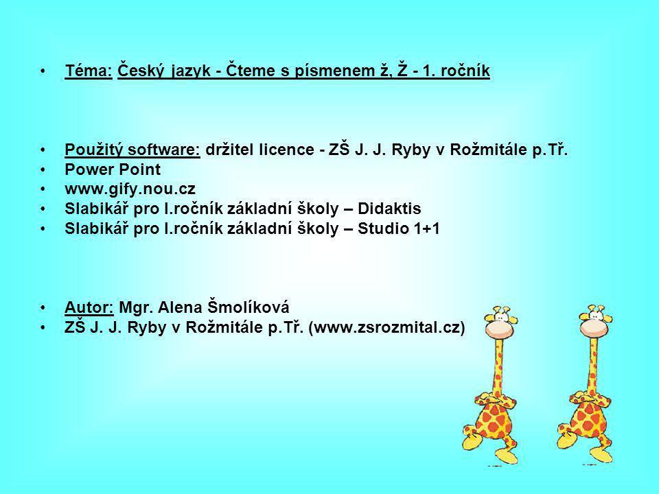 Téma: Český jazyk - Čteme s písmenem ž, Ž - 1.ročník Použitý software: držitel licence - ZŠ J.