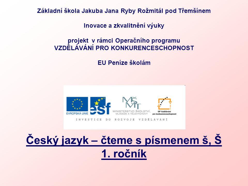 Téma: Český jazyk - Čteme s písmenem š, Š - 1.ročník Použitý software: držitel licence - ZŠ J.