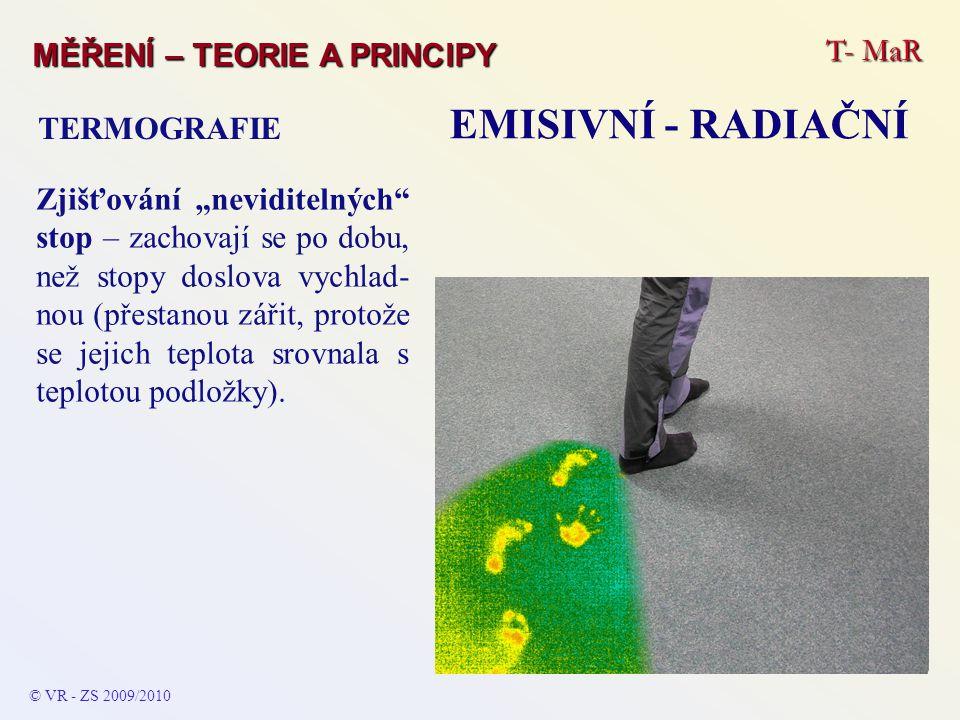 """T- MaR MĚŘENÍ – TEORIE A PRINCIPY EMISIVNÍ - RADIAČNÍ TERMOGRAFIE © VR - ZS 2009/2010 Zjišťování """"neviditelných"""" stop – zachovají se po dobu, než stop"""