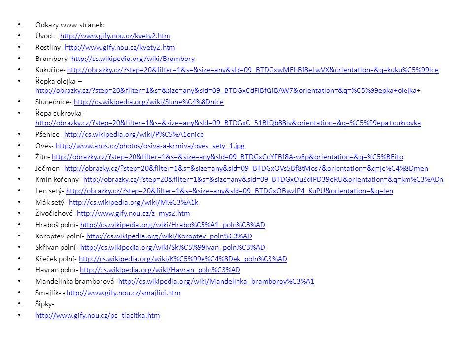 Odkazy www stránek: Úvod – http://www.gify.nou.cz/kvety2.htmhttp://www.gify.nou.cz/kvety2.htm Rostliny- http://www.gify.nou.cz/kvety2.htmhttp://www.gi