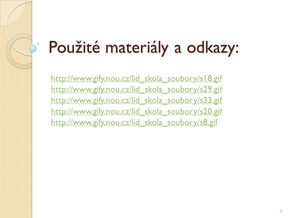 Použité materiály a odkazy: http://www.gify.nou.cz/lid_skola_soubory/s18.gif http://www.gify.nou.cz/lid_skola_soubory/s29.gif http://www.gify.nou.cz/lid_skola_soubory/s33.gif http://www.gify.nou.cz/lid_skola_soubory/s20.gif http://www.gify.nou.cz/lid_skola_soubory/s8.gif 9