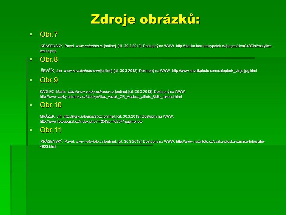 Zdroje obrázků:  Obr.7 KRÁSENSKÝ, Pavel. www.naturfoto.cz [online]. [cit. 30.3.2013]. Dostupný na WWW: http://stezka.hamerskypotok.cz/pages/zivoC48Di