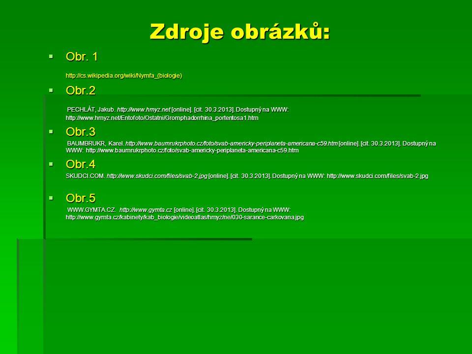 Zdroje obrázků:  Obr. 1 http://cs.wikipedia.org/wiki/Nymfa_(biologie)  Obr.2 PECHLÁT, Jakub. http://www.hmyz.net [online]. [cit. 30.3.2013]. Dostupn