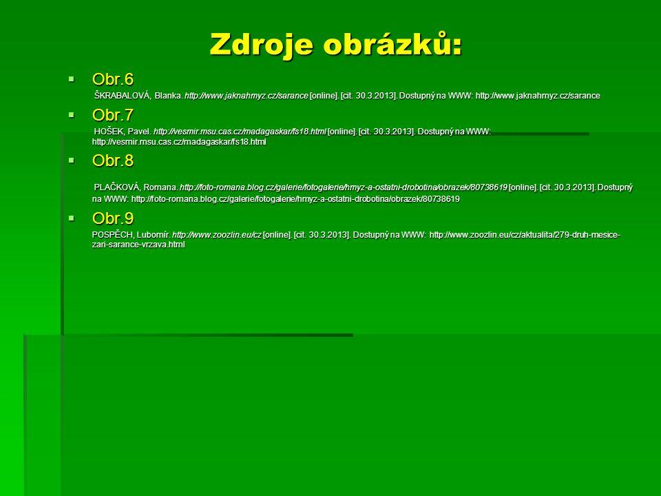 Zdroje obrázků:  Obr.6 ŠKRABALOVÁ, Blanka. http://www.jaknahmyz.cz/sarance [online]. [cit. 30.3.2013]. Dostupný na WWW: http://www.jaknahmyz.cz/saran