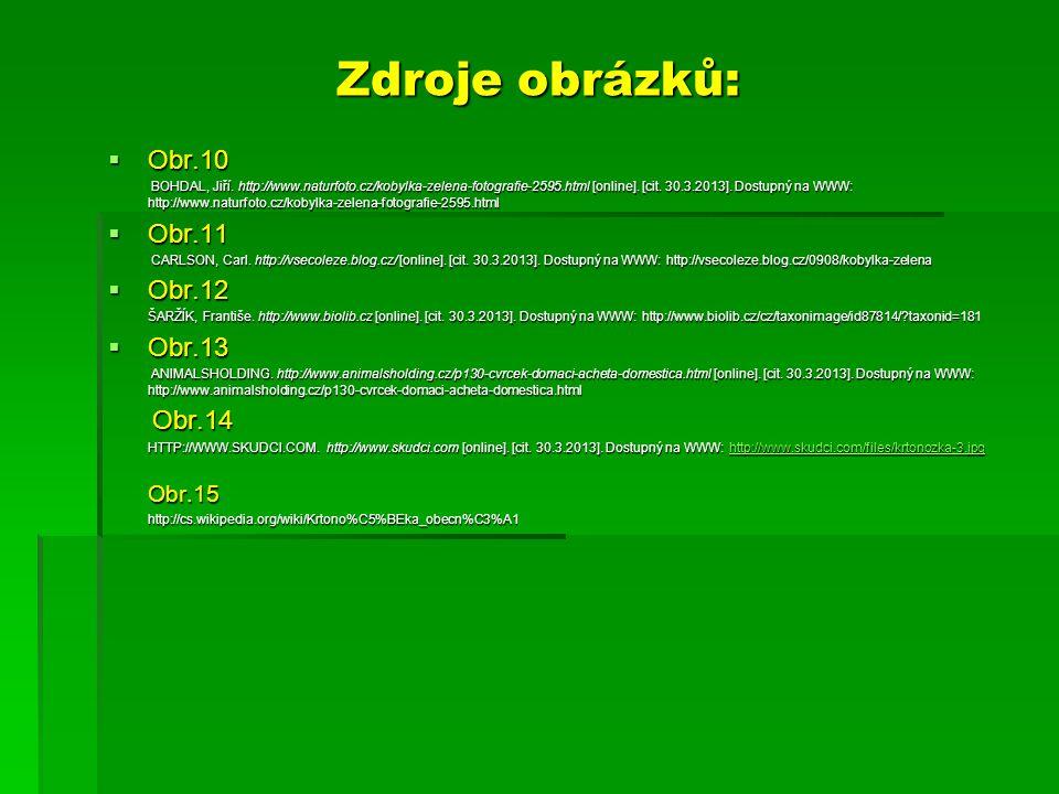 Zdroje obrázků:  Obr.10 BOHDAL, Jiří. http://www.naturfoto.cz/kobylka-zelena-fotografie-2595.html [online]. [cit. 30.3.2013]. Dostupný na WWW: http:/