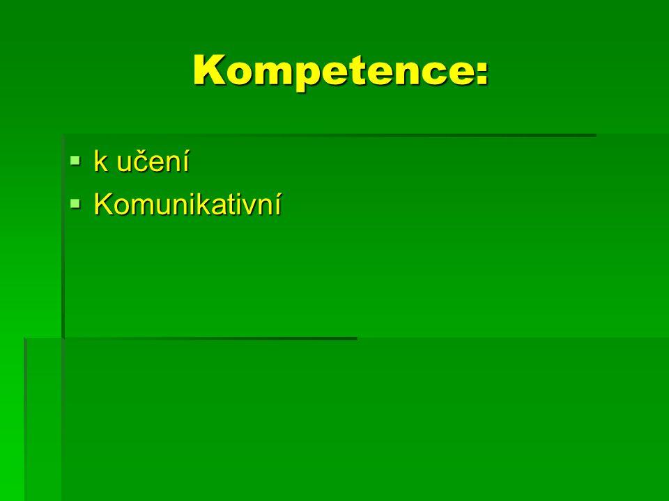Kompetence:  k učení  Komunikativní