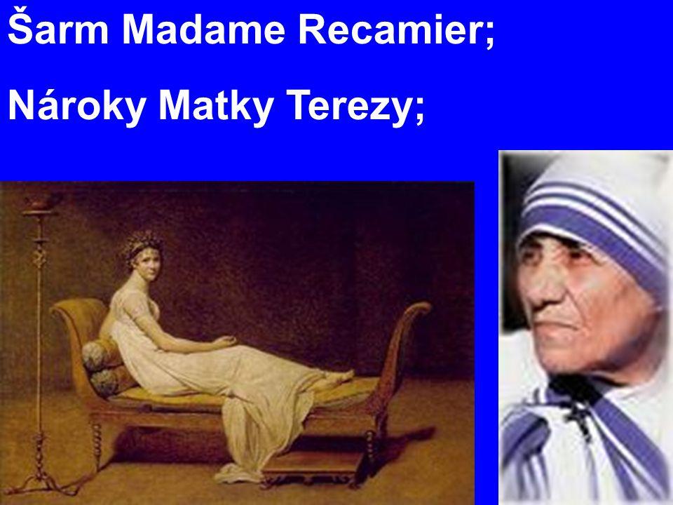 Šarm Madame Recamier; Nároky Matky Terezy;