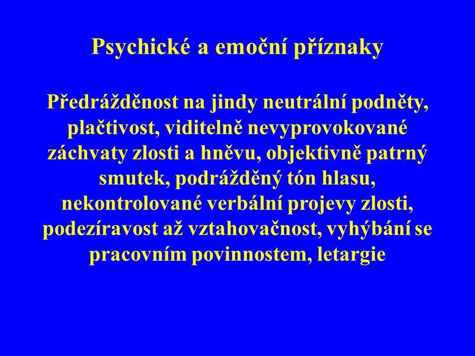 Psychické a emoční příznaky Předrážděnost na jindy neutrální podněty, plačtivost, viditelně nevyprovokované záchvaty zlosti a hněvu, objektivně patrný